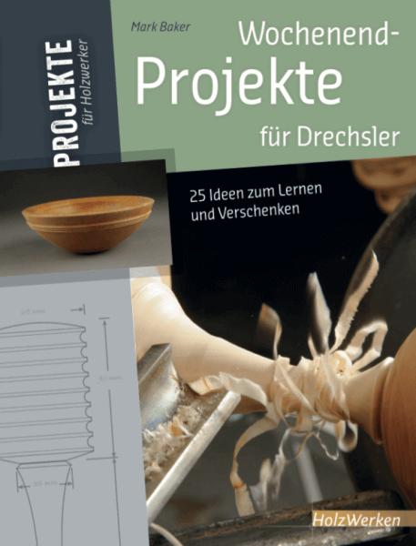 Wochenend-Projekte für Drechsler